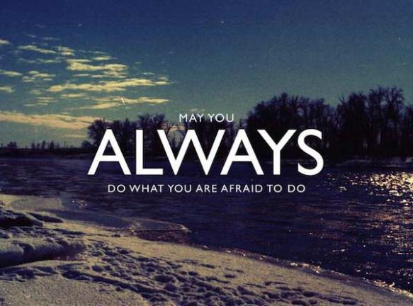 may-you-always-do-what-you-are-afraid-to-do